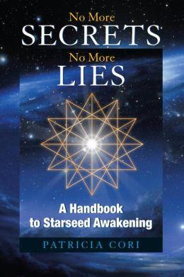 No More Secrets No More Lies: A Handbook to Starseed Awakening