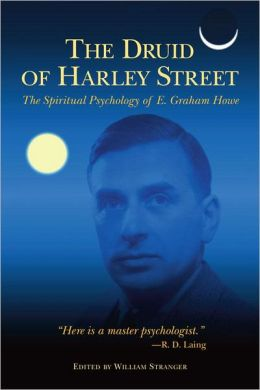 The Druid of Harley Street: The Spiritual Psychology of E. Graham Howe