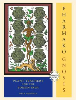 Pharmako/Gnosis, Revised and Updated: Plant Teachers and the Poison Path
