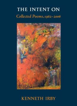 The Intent On: Collected Poems, 1962-2006 (Io Poetry Series)
