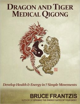 Dragon and Tiger Medical Qigong: A Miracle Health System for Developing Chi