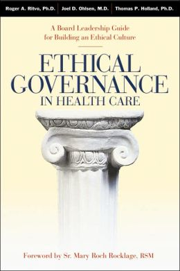 Ethical Governance in Health Care: A Board Leadership Guide for Building an Ethical Culture