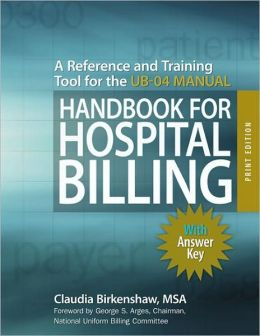 Handbook for Hospital Billing w/ Answer Key: A Reference and Training Tool for UB-04 Manual