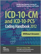 ICD-10-CM and ICD-10-PCS Coding Handbook without Answers 2012