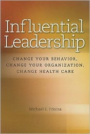 Influential Leadership: Change Your Behavior, Change Your Organization, Change Health Care