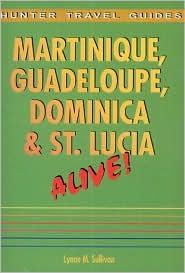Martinique, Guadeloupe, Dominica and St. Lucia Alive!