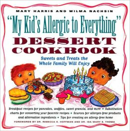 My Kid's Allergic to Everything Dessert Cookbook: Sweets and Treats the Whole Family Will Enjoy