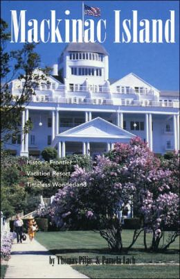 Mackinac Island: Historic Frontier, Vacation Resort, Timeless Wonderland