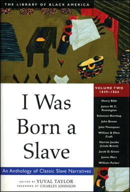 I Was Born a Slave : An Anthology of Classic Slave Narratives, 1849-1866