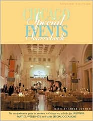 Chicago Special Events Sourcebook: The Comprehensive Guide to Locations in Chicago and Suburbs for Meetings, Parties, Weddings, and Other Special Occasions Linda Lutton