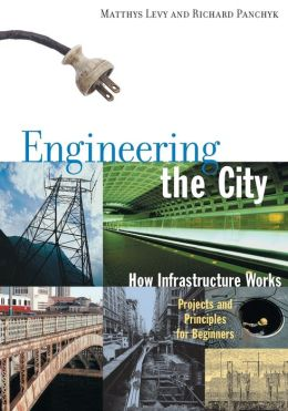 Engineering the City: How Infrastructure Works - Projects and Principles for Beginners