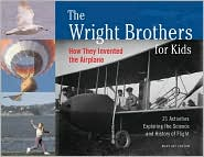 The Wright Brothers for Kids: How They Invented the Airplane, 21 Activities Exploring the Science and History of Flight