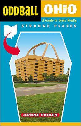 Oddball Ohio: A Guide to Some Really Strange Places