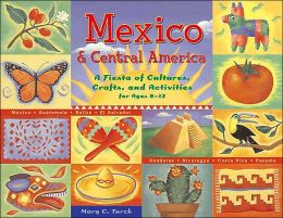 Mexico and Central America: A Fiesta of Cultures, Crafts, and Activities for Ages 8-12