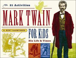Mark Twain for Kids: His Life and Times with 21 Activities
