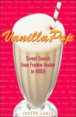 Vanilla Pop: Sweet Sounds from Frankie Avalon to ABBA