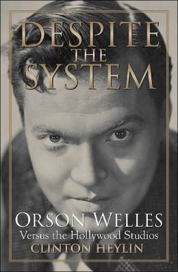 Despite the System: Orson Welles Versus the Hollywood Studios