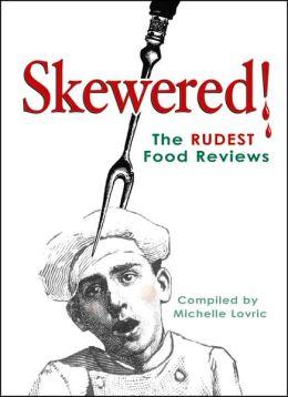 Skewered!: The Rudest Food Reviews