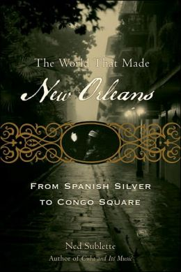 World That Made New Orleans: From Spanish Silver to Congo Square