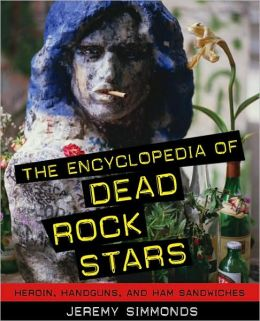 Encyclopedia of Dead Rock Stars: Heroin, Handguns, and Ham Sandwiches