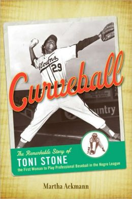 Curveball: The Remarkable Story of Toni Stone the First Woman to Play Professional Baseball in the Negro League