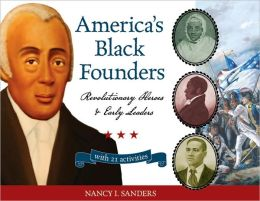 America's Black Founders: Revolutionary Heroes and Early Leaders with 21 Activities