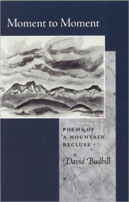Moment to Moment: Poems of a Mountain Recluse