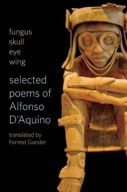 fungus skull eye wing: Selected Poems of Alfonso D'Aquino