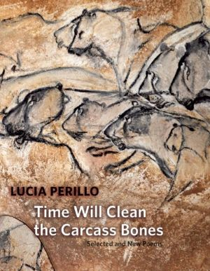 Time Will Clean the Carcass Bones: Selected and New Poems