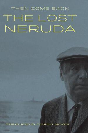 Then Come Back: The Lost Neruda