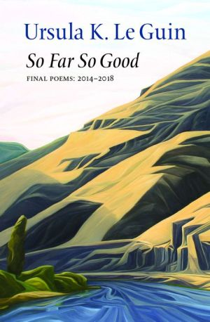 So Far So Good: Final Poems 2014-2018