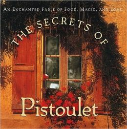 Secrets of Pistoulet: An Enchanted Fable of Food, Magic, and Love