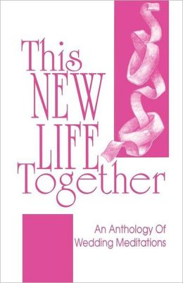 This New Life Together: An Anthology of Wedding Meditations