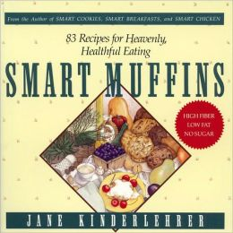 Smart Muffins: 83 Recipes for Heavenly, Healthful Eating
