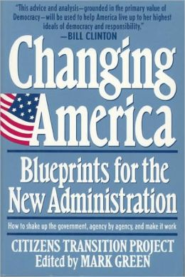 Changing America: Blueprints for the New Administration: Citizens Transition Project