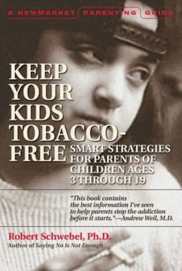 Keep Your Kids Tobacco-Free: Smart Strategies for Parents of Children Ages 3 through 19