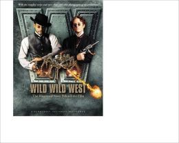 Wild Wild West: The Illustrated Story Behind the Film