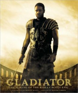 Gladiator: The Making of the Ridley Scott Epic