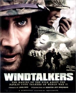 Windtalkers: The Making of the John Woo Film about the Navajo Code Talkers of World War II