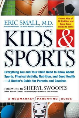 Kids and Sports: Everything You and Your Child Need to Know about Sports, Physical Activity, and Good Health--a Doctor's Guide for Parents and Coaches