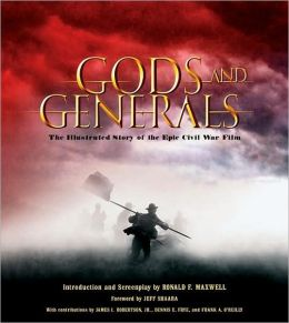 Gods and Generals: The Illustrated Story of the Epic Civil War Film