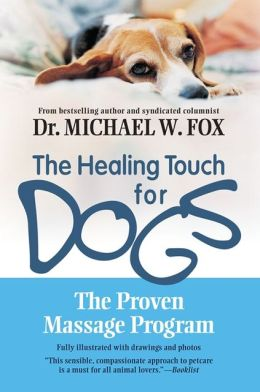 Healing Touch for Dogs: The Proven Massage Program for Dogs