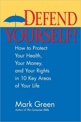 Defend Yourself: How to Protect Your Health, Your Money, and Your Rights in Every Area of Your Life