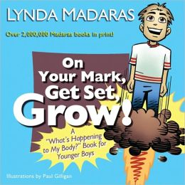 On Your Mark, Get Set, Grow!: A ''What's Happening to My Body?'' Book for Younger Boys