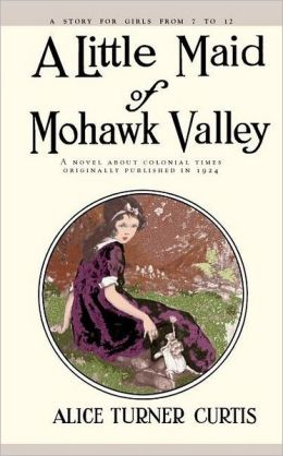 A Little Maid of Mohawk Valley: A Novel about the Colonial Times
