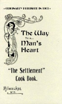 Settlement Cook Book: The Way to a Man's Heart, 1903