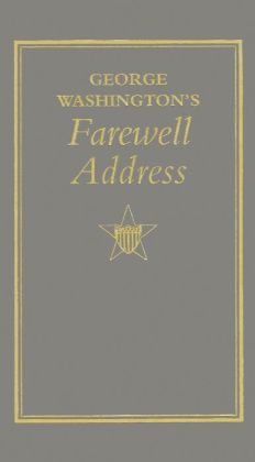 george washington farewell address Thursday, march 21, 2013 – essay #24 – farewell address by george  washington – guest essayist: justin butterfield, religious liberty.