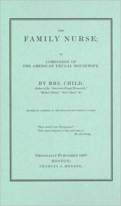 The Family Nurse or Companion of the American Frugal Housewife