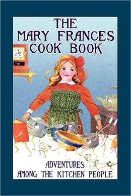 Mary Frances Cook Book: Adventures among the Kitchen People