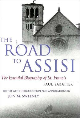 The Road to Assisi: The Foundational Biography of St. Francis